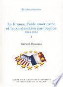 La France, l'aide américaine et la construction européenne 1944-1954
