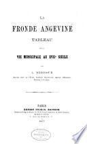 La fronde Angevine. Tableau de la vie municipale au 17e siecle