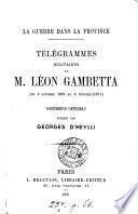La guerre dans la province, télégrammes militaires, du 9 octobre 1870 au 6 février 1871. documents officiels publ. par Georges d'Heylli