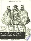La guerre de 1557 en Picardie, bataille de Saint-Laurent, siège de Saint-Quentin ...