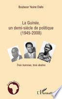 La Guinée, un demi-siècle de politique (1945-2008)