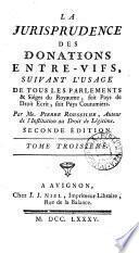 La jurisprudence des donations entre vifs, suivant l'usage de tous les parlements & siéges du royaume