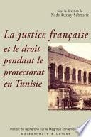 La justice française et le droit pendant le protectorat en Tunisie