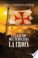 La Légende des Templiers - La Croix