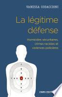 La légitime défense. Homicides sécuritaires, crimes racistes et violences policières