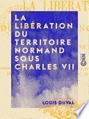 La Libération du territoire normand sous Charles VII