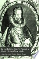 La médicine à Genéve jusqu'à la fin du dix-huitième siècle
