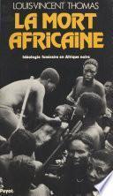 La mort africaine : idéologie funéraire en Afrique noire