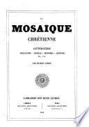 La mosaique chrètiènne littèrature, philosophie, morale, histoires, lègendes, etc., etc