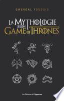 La mythologie selon Game of Thrones