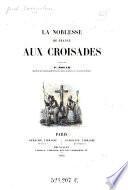 La noblesse de France aux croisades. Publ. par ---