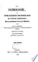 La patrologie, ou histoire littéraire des trois premiers siècles de l'église chrétienne