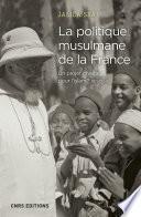 La politique musulmane de la France. Un projet chrétien pour l'islam ? 1911-1954