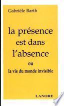 La présence est dans l'absence ou la vie du monde invisible