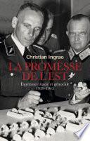 La promesse de l'Est. Espérance nazie et génocide (1939-1943)