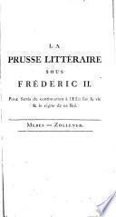 La Prusse littéraire sous Fréderic II, ou, Histoire abrégée de la plupart des auteurs, des académiciens et des artistes