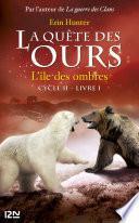 La quête des ours cycle II - tome 1 : L'île des ombres