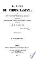 La raison du christianisme ou preuves de la vérité de la religion, tirées des écrits des plus grands hommes de la France, de l'Angleterre et de l'Allemagne
