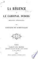 La regence et le cardinal Dubois. Relations anecdotiques