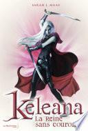 La Reine sans couronne . Keleana, tome 2