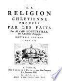 La religion chrétienne prouvée par les faits, avec un discours historique et critique sur la méthode des principaux auteurs qui ont écrit pour et contre le christianisme depuis son origine