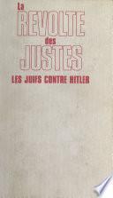La révolte des Justes : les Juifs contre Hitler, 1933-1945
