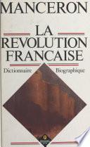 La Révolution française : dictionnaire biographique