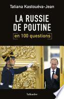 La Russie de Poutine en 100 questions