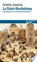 La Saint-Barthélemy. Les mystères d'un crime d'État (24 août 1572)