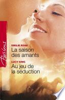 La saison des amants - Au jeu de la séduction (Harlequin Passions)