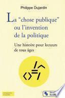 """La """"chose publique"""" ou l'invention de la politique"""