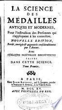 La science des medailles antiques et modernes, pour l'instruction des personnes qui s'appliquent à les connoître ...