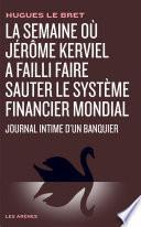 La Semaine où Jérôme Kerviel a failli faire sauter le système financier mondial