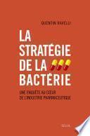 La Stratégie de la bactérie. Une enquête au coeur de l'industrie pharmaceutique
