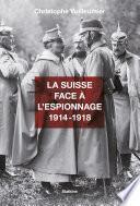 La Suisse face à l'espionnage - 1914-1918