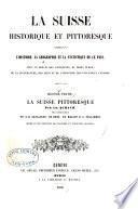 La Suisse historique et pittoresque: ptie. La Suisse pittoresque, par C. Schaub, avec la collaboration de MM.E.M. Gaullieur, de Bons, E. Mallet et L. Vulliemin