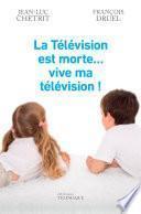 La télévision est morte vive ma télévision !