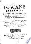 La Toscane françoise, contenant les éloges historiques et généalogiques des princes, seigneurs et grands capitaines de la Toscane...