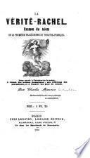 La Verite-Rachel; examen du talent de la premiere tragedienne du Theare-Francaise, pour servir a l'histoire de la scene a l'etude des artistes dramatiques, aux reflexions des journalistes