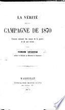 La vérité sur la campagne de 1870 examen raisonné des causes de la guerre et de nos revers par Fernand Giraudeau
