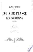 La vie de Louis de France, duc d'Orleans, 1372-1407