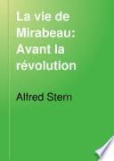 La vie de Mirabeau: Avant le révolution. Traduit de l'allemend par Lespès, Pasquet, & Pierre Péret