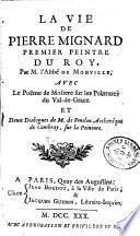 La vie de Pierre Mignard, premier peintre du roy. Par M. l'abbé de Monville ; avec le poëme de Moliere sur les peintures du Val-de-Grace et deux dialogues de M. de Fenelon archevêque de Cambray, sur la peinture