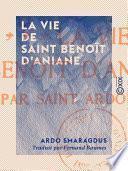 La Vie de saint Benoît d'Aniane