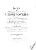 La Vie du très revérend père Pierre Fourier dit vulgairement le Père de Mataincour, etc