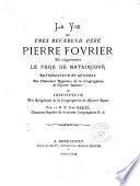 La vie du Tres Reverend Pere Pierre Fourier dit vulgairement le pere de Mataincour,...