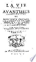 La vie et les avantures surprenantes de Robinson Crusoe, contenant entr'autres événemens le séjour qu'il a fait pendant vingt-huit ans dans une isle déserte ... Le tout écrit par lui-même. Traduit de l'anglois ...