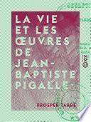 La Vie et les œuvres de Jean-Baptiste Pigalle