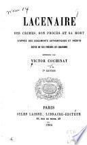 Lacenaire: ses crimes, son procès et sa mort, d'après des documents authentiques et inédits