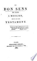Le bon sens du curé J. Meslier, suivi de son Testament ...
